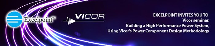 Excelpoint and Vicor, Building a High Performance Power System, Using Vicor's Power Component Design Methodology